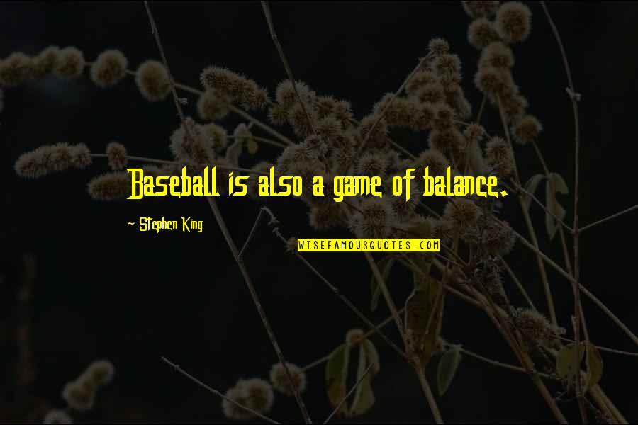 Enamelling Quotes By Stephen King: Baseball is also a game of balance.