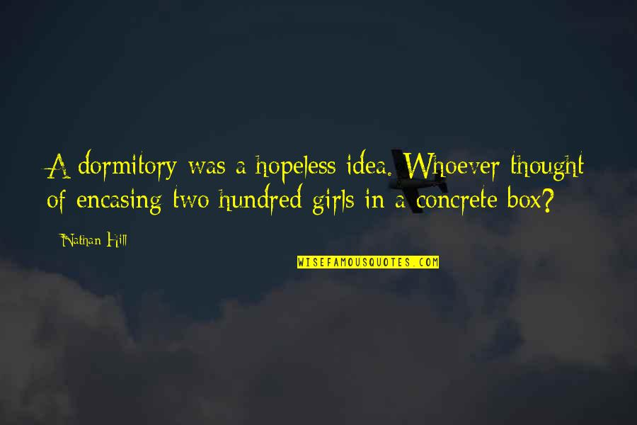 Encasing Quotes By Nathan Hill: A dormitory was a hopeless idea. Whoever thought