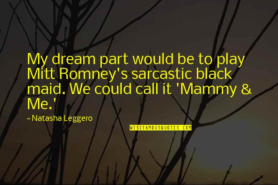 Encino Man Stoney Quotes By Natasha Leggero: My dream part would be to play Mitt