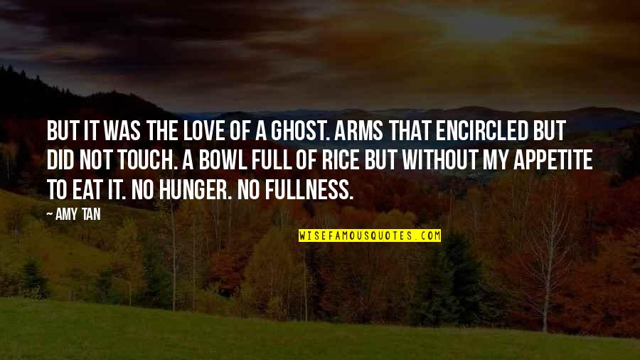 Encircled Quotes By Amy Tan: But it was the love of a ghost.