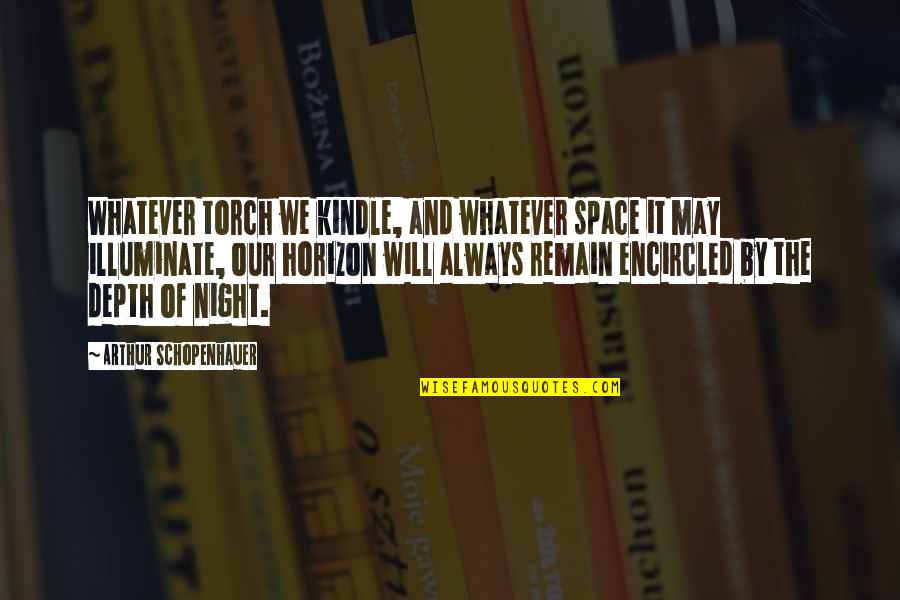 Encircled Quotes By Arthur Schopenhauer: Whatever torch we kindle, and whatever space it
