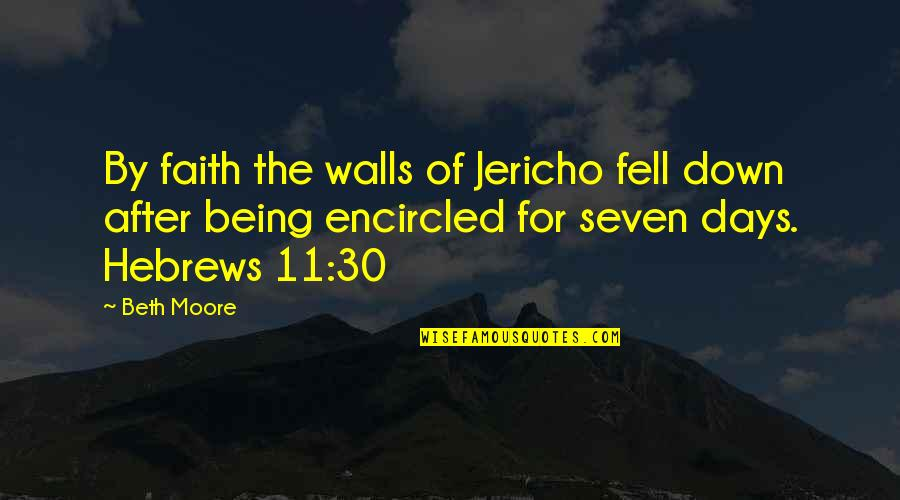 Encircled Quotes By Beth Moore: By faith the walls of Jericho fell down