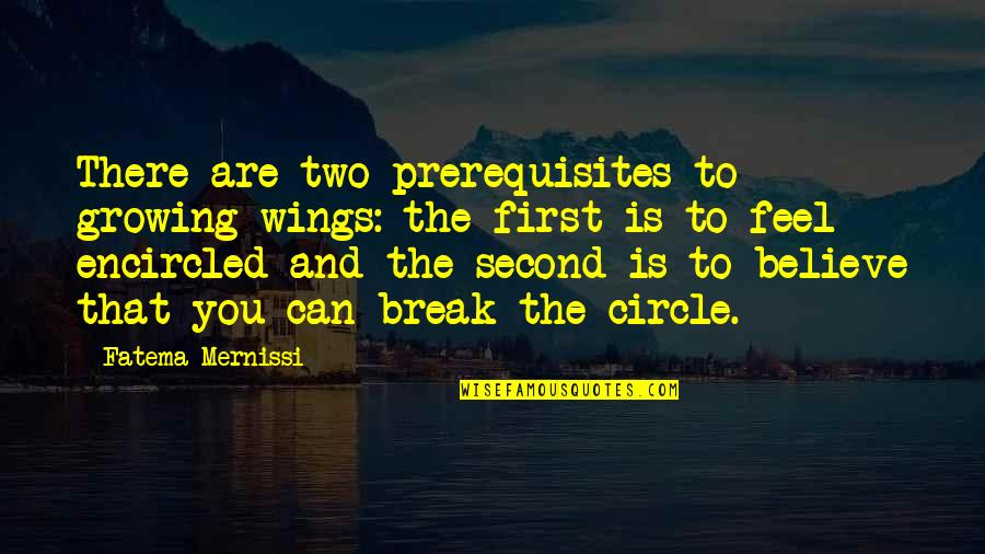 Encircled Quotes By Fatema Mernissi: There are two prerequisites to growing wings: the