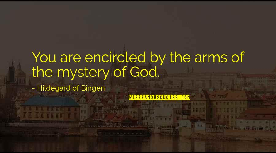 Encircled Quotes By Hildegard Of Bingen: You are encircled by the arms of the