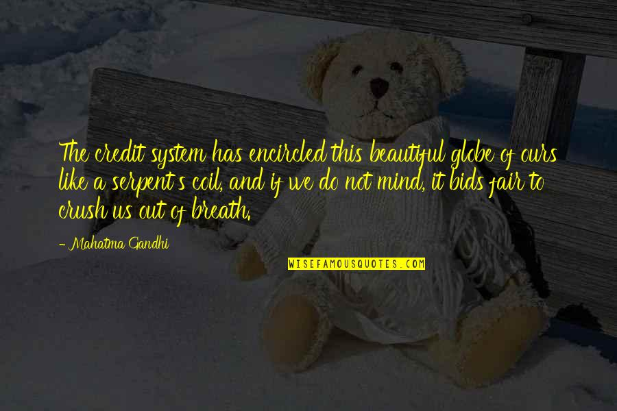 Encircled Quotes By Mahatma Gandhi: The credit system has encircled this beautiful globe