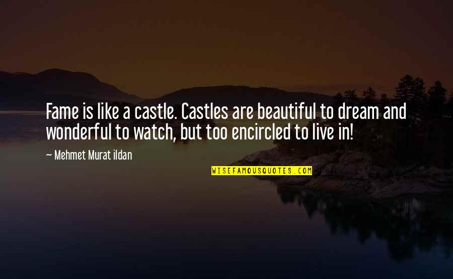 Encircled Quotes By Mehmet Murat Ildan: Fame is like a castle. Castles are beautiful