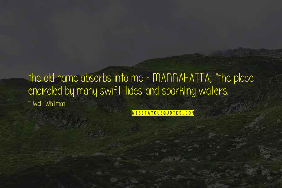 Encircled Quotes By Walt Whitman: the old name absorbs into me - MANNAHATTA,
