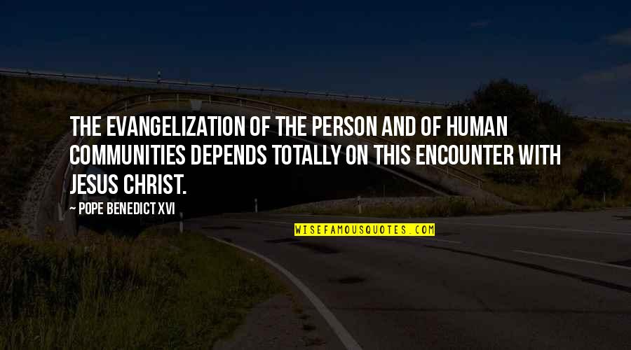 Encounters With Jesus Quotes By Pope Benedict XVI: The evangelization of the person and of human
