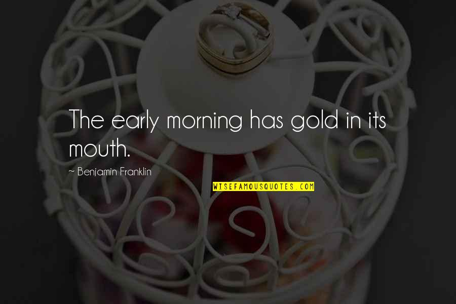 Encouragement For Cancer Quotes By Benjamin Franklin: The early morning has gold in its mouth.