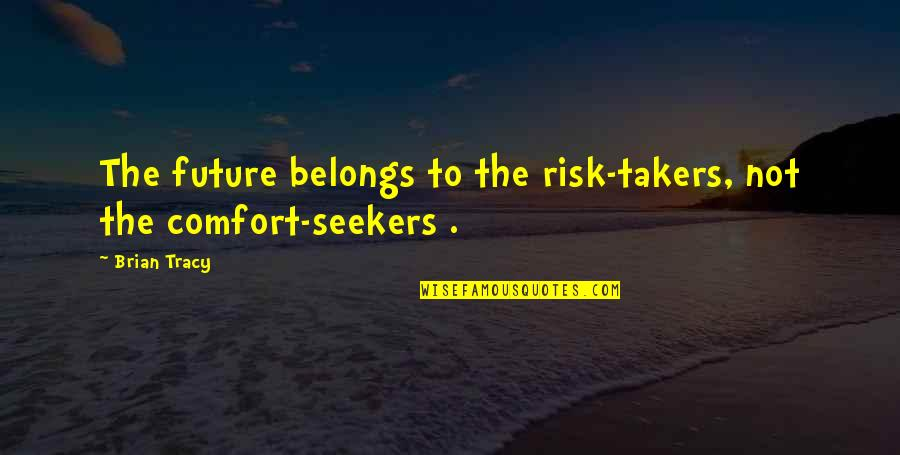 Encouragement For Cancer Quotes By Brian Tracy: The future belongs to the risk-takers, not the
