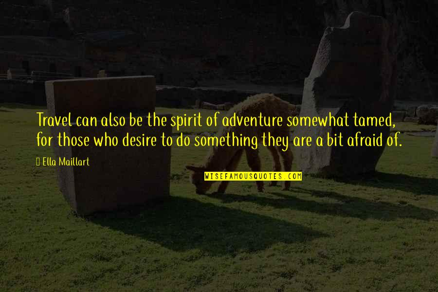 Encouragement For Cancer Quotes By Ella Maillart: Travel can also be the spirit of adventure