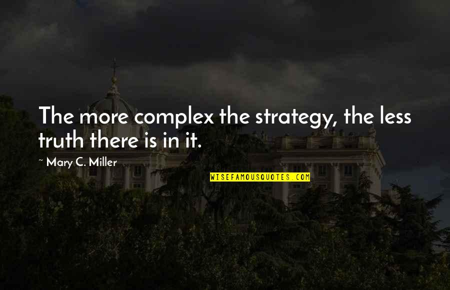 Encouragement For Cancer Quotes By Mary C. Miller: The more complex the strategy, the less truth