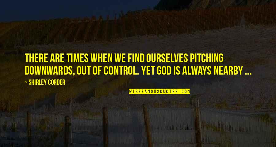 Encouragement For Cancer Quotes By Shirley Corder: There are times when we find ourselves pitching
