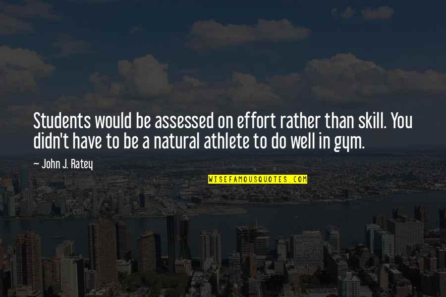 Encouragement For Students Quotes By John J. Ratey: Students would be assessed on effort rather than