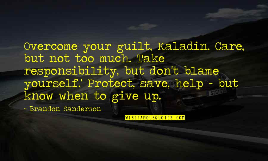 Encouragement For Today Quotes By Brandon Sanderson: Overcome your guilt, Kaladin. Care, but not too