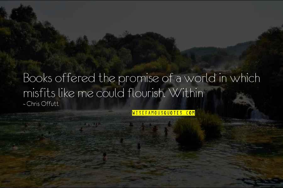 Encouragement For Today Quotes By Chris Offutt: Books offered the promise of a world in