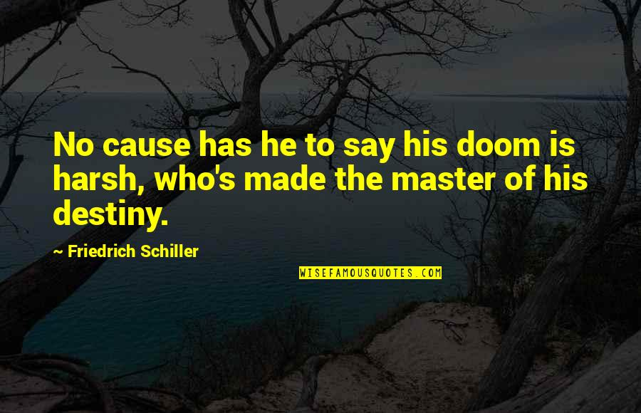 Encouragement For Today Quotes By Friedrich Schiller: No cause has he to say his doom