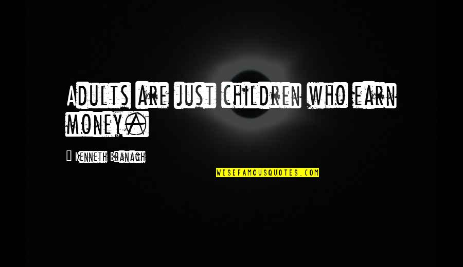 Encouragement For Today Quotes By Kenneth Branagh: Adults are just children who earn money.