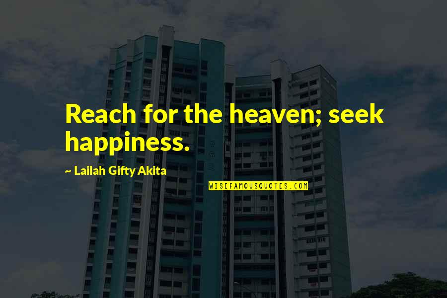 Encouragement For Today Quotes By Lailah Gifty Akita: Reach for the heaven; seek happiness.