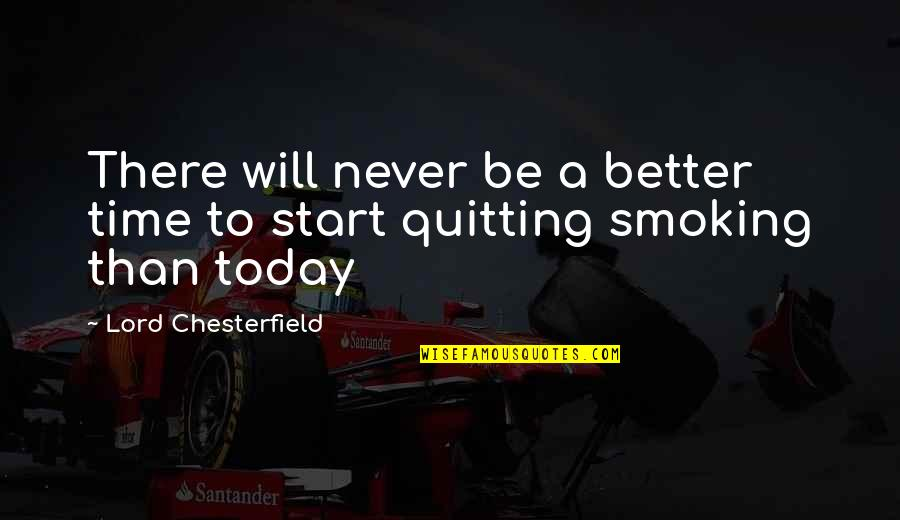 Encouragement For Today Quotes By Lord Chesterfield: There will never be a better time to