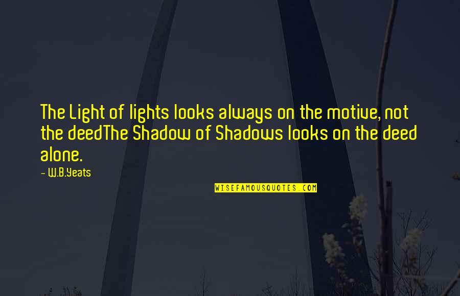 Encouragement For Today Quotes By W.B.Yeats: The Light of lights looks always on the