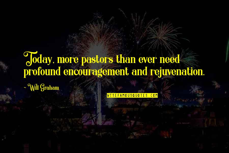 Encouragement For Today Quotes By Will Graham: Today, more pastors than ever need profound encouragement