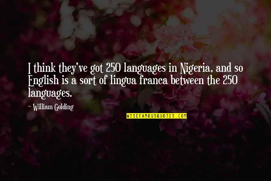 Encouragement For Today Quotes By William Golding: I think they've got 250 languages in Nigeria,