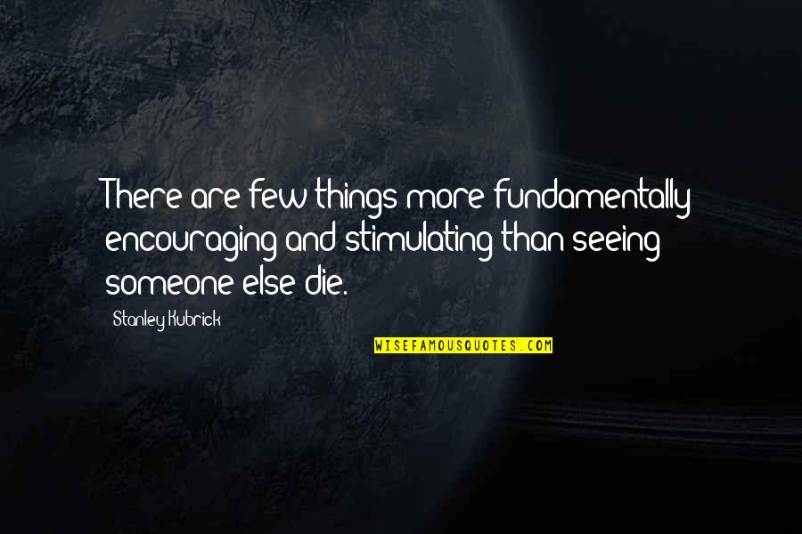 Encouraging Someone Quotes By Stanley Kubrick: There are few things more fundamentally encouraging and