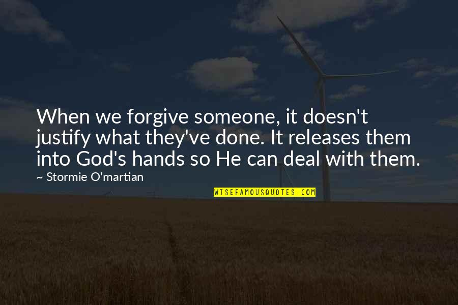 Encouraging Someone Quotes By Stormie O'martian: When we forgive someone, it doesn't justify what