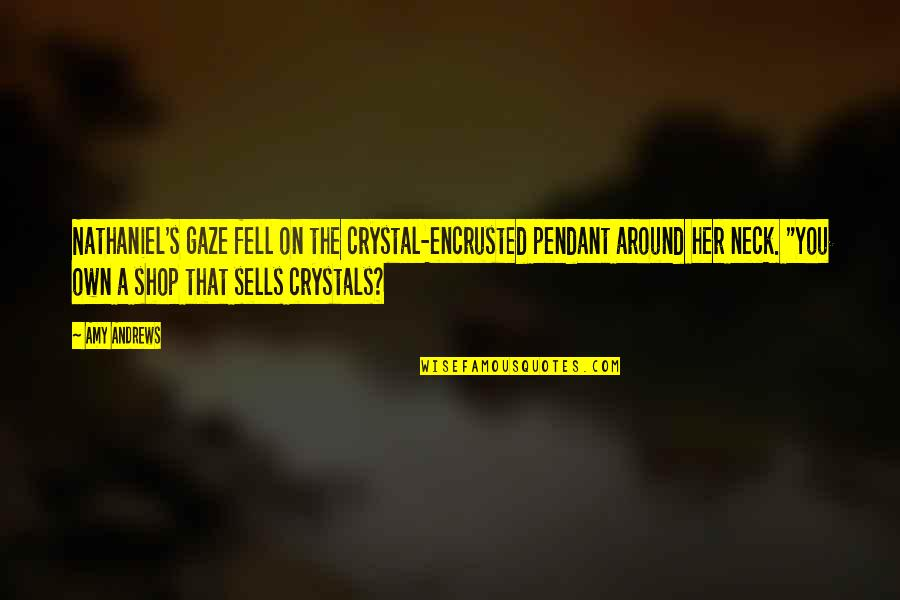 Encrusted Quotes By Amy Andrews: Nathaniel's gaze fell on the crystal-encrusted pendant around