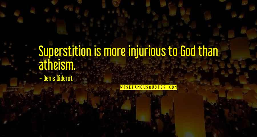 Encrusted Quotes By Denis Diderot: Superstition is more injurious to God than atheism.