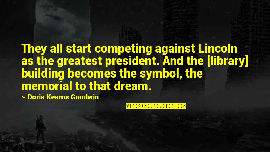 Encrusted Quotes By Doris Kearns Goodwin: They all start competing against Lincoln as the