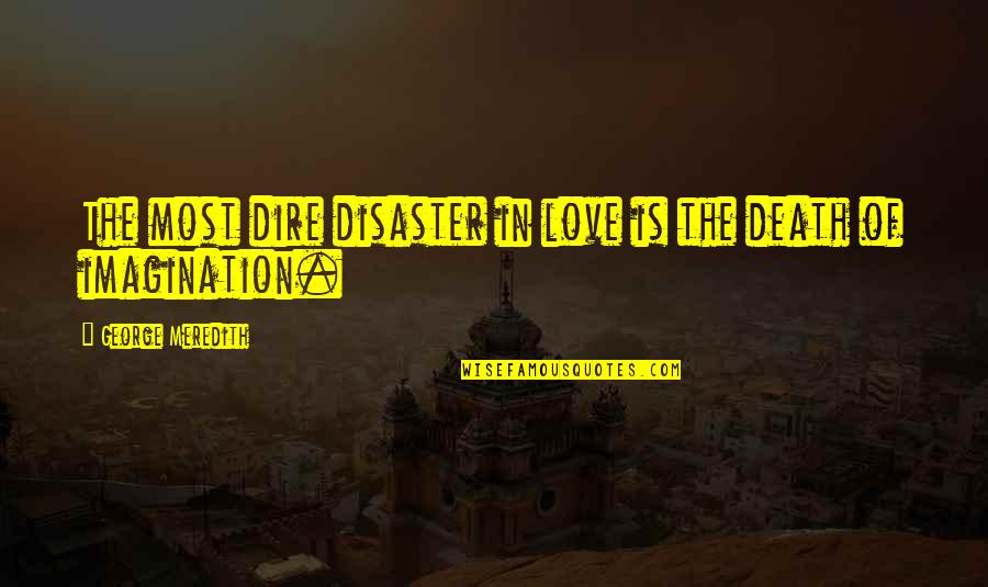 Encrusted Quotes By George Meredith: The most dire disaster in love is the