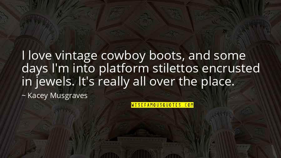 Encrusted Quotes By Kacey Musgraves: I love vintage cowboy boots, and some days
