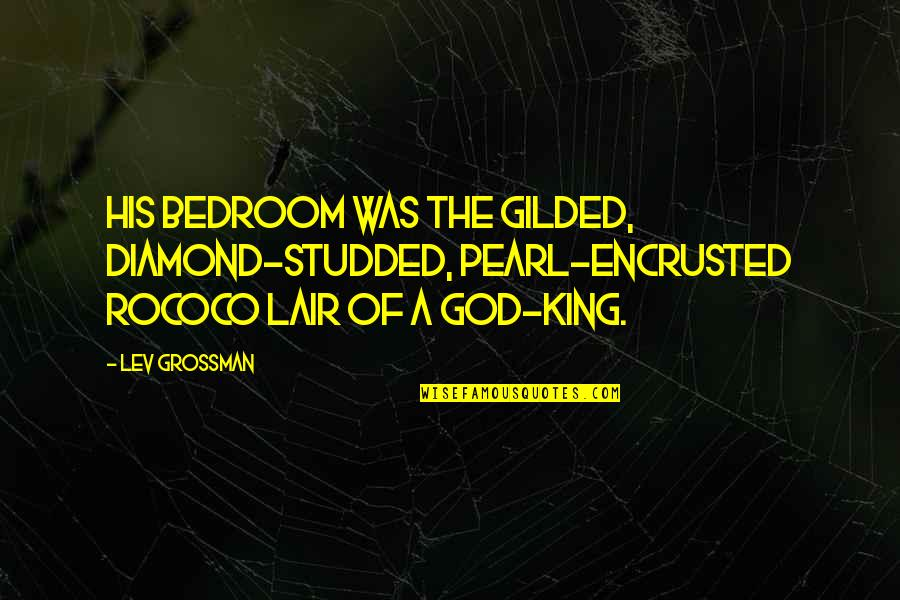 Encrusted Quotes By Lev Grossman: His bedroom was the gilded, diamond-studded, pearl-encrusted rococo