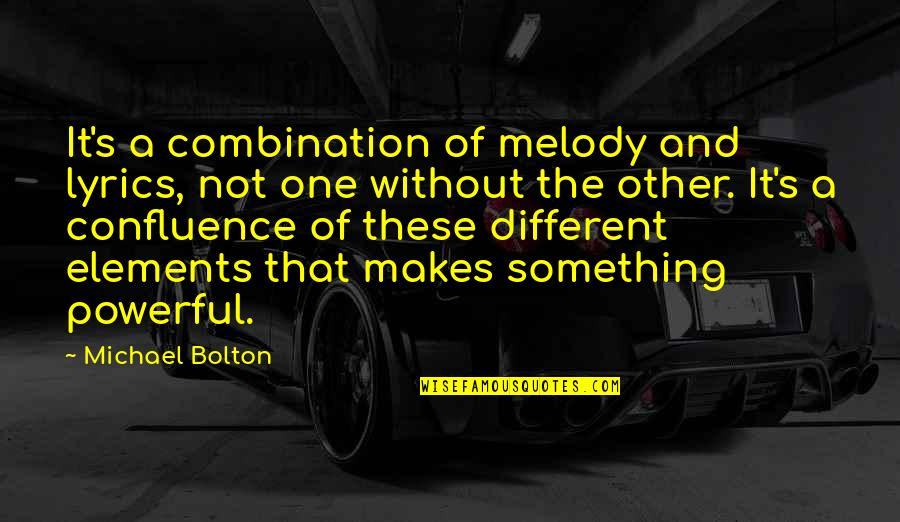 Encrusted Quotes By Michael Bolton: It's a combination of melody and lyrics, not