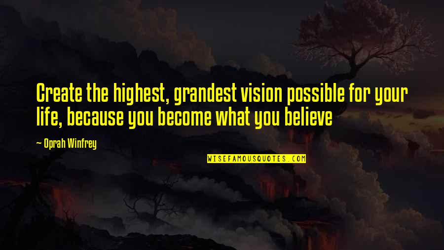 Encrusted Quotes By Oprah Winfrey: Create the highest, grandest vision possible for your