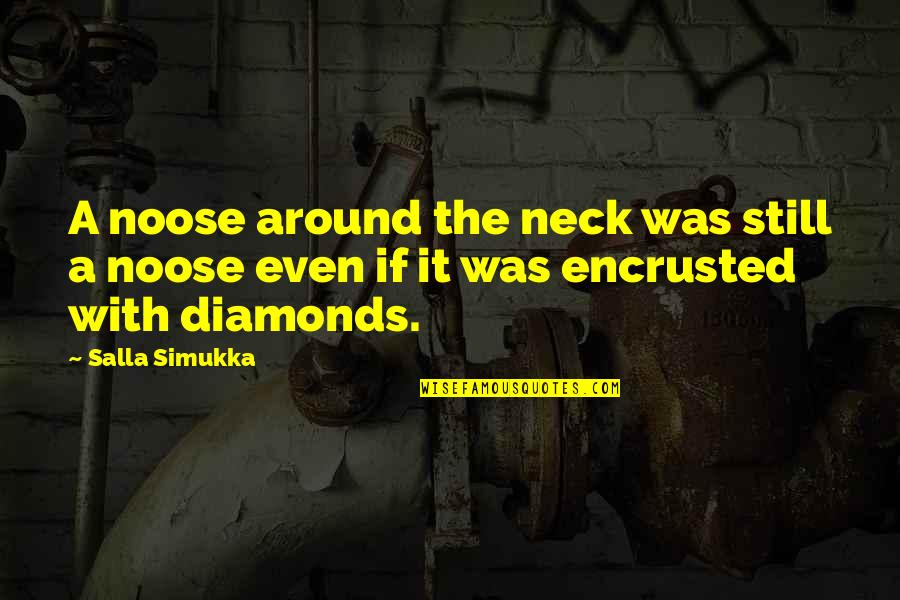 Encrusted Quotes By Salla Simukka: A noose around the neck was still a