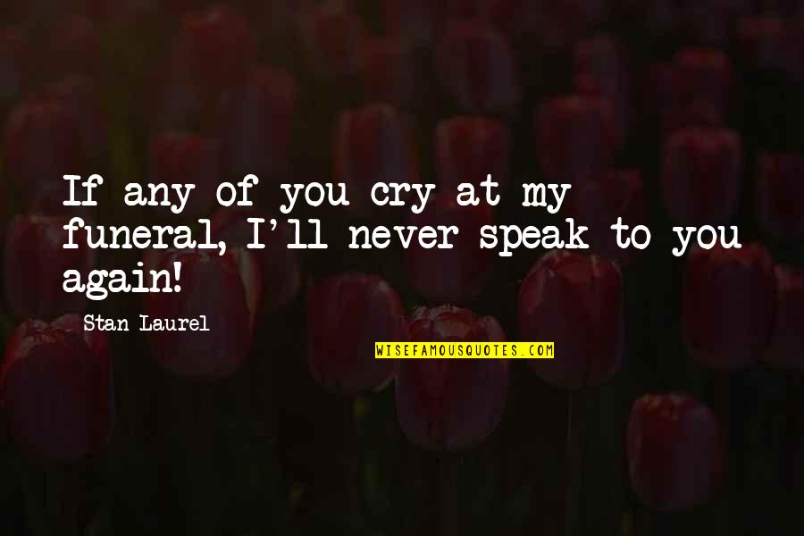 Encrusted Quotes By Stan Laurel: If any of you cry at my funeral,