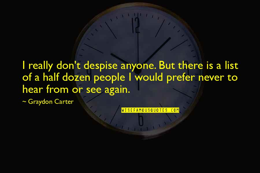 Encrusts Quotes By Graydon Carter: I really don't despise anyone. But there is