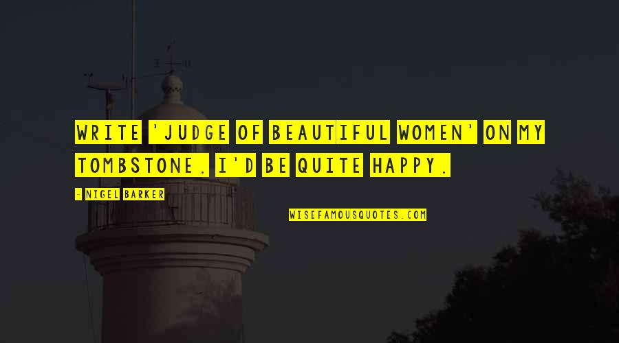 Encrusts Quotes By Nigel Barker: Write 'judge of beautiful women' on my tombstone.