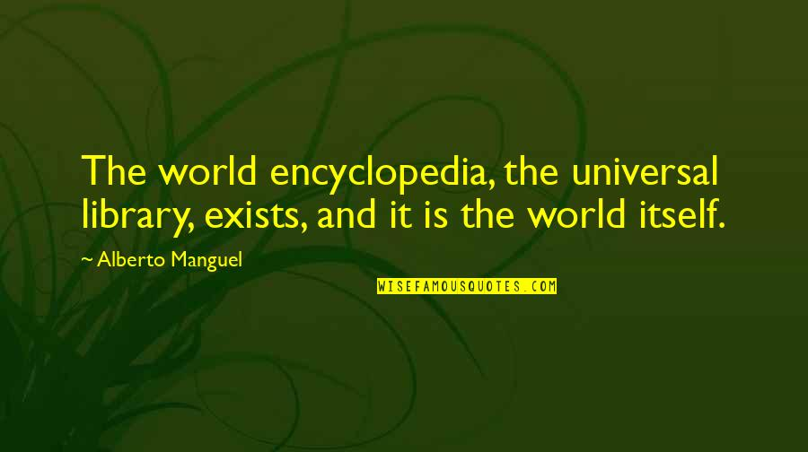 Encyclopedia Of Quotes By Alberto Manguel: The world encyclopedia, the universal library, exists, and
