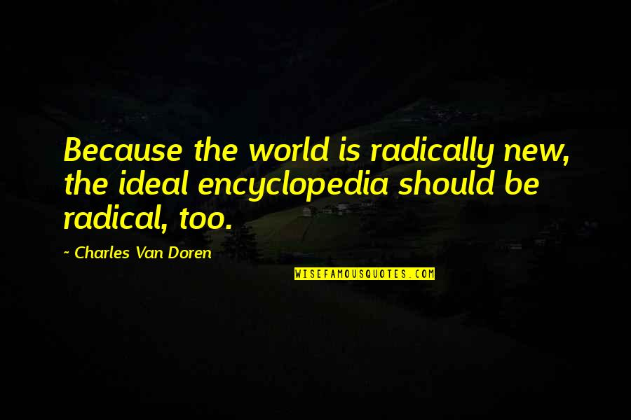 Encyclopedia Of Quotes By Charles Van Doren: Because the world is radically new, the ideal