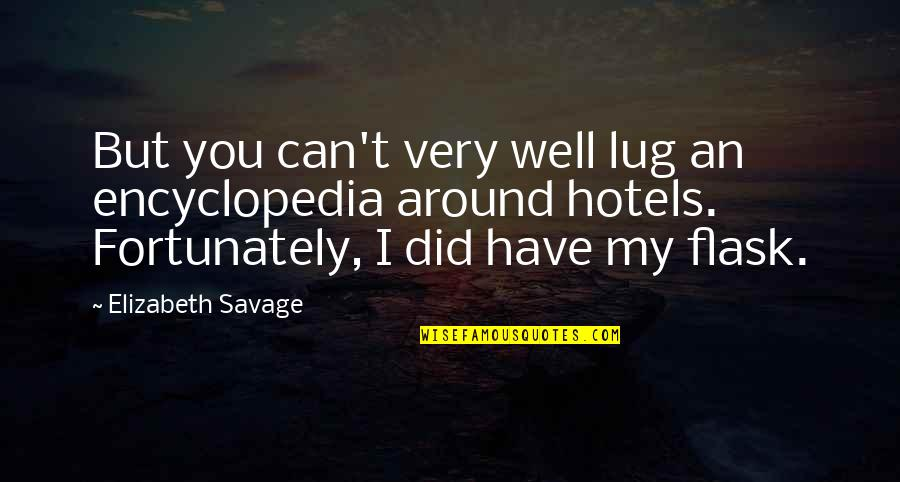 Encyclopedia Of Quotes By Elizabeth Savage: But you can't very well lug an encyclopedia