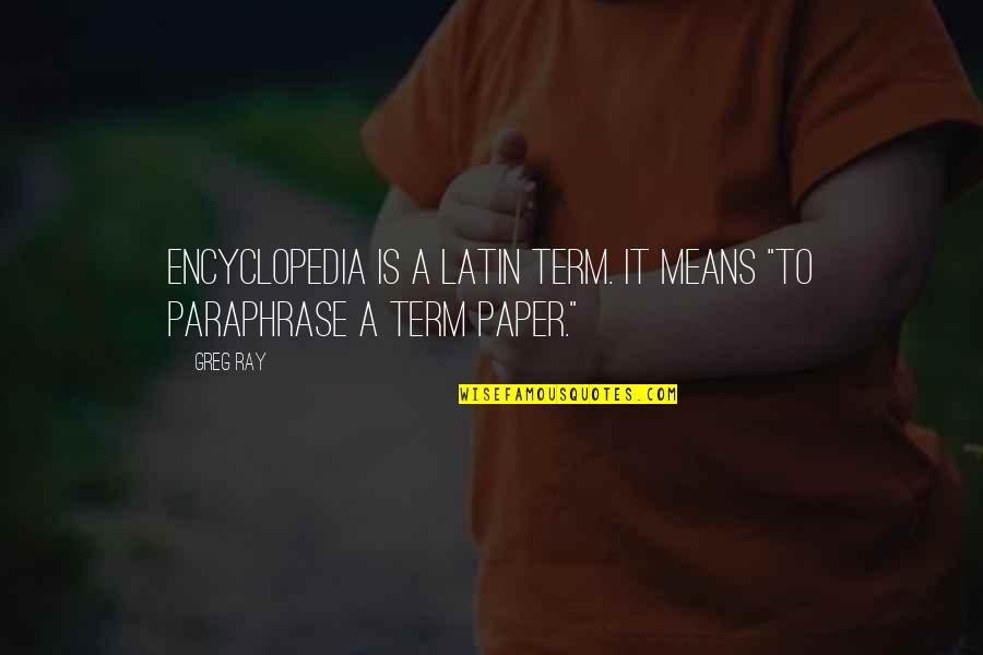 """Encyclopedia Of Quotes By Greg Ray: Encyclopedia is a Latin term. It means """"to"""