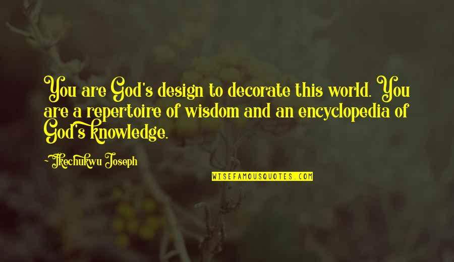 Encyclopedia Of Quotes By Ikechukwu Joseph: You are God's design to decorate this world.