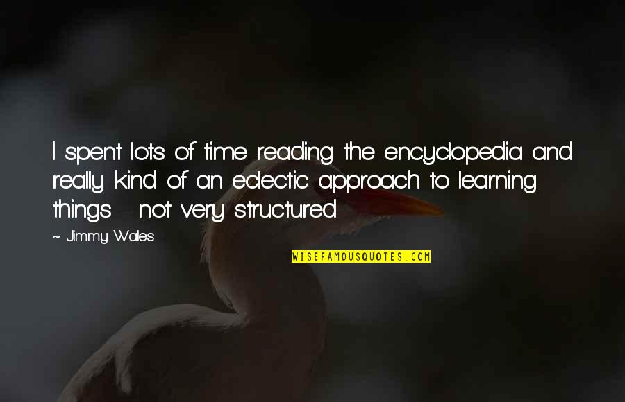 Encyclopedia Of Quotes By Jimmy Wales: I spent lots of time reading the encyclopedia