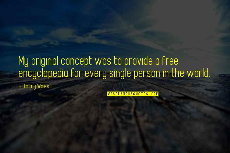 Encyclopedia Of Quotes By Jimmy Wales: My original concept was to provide a free