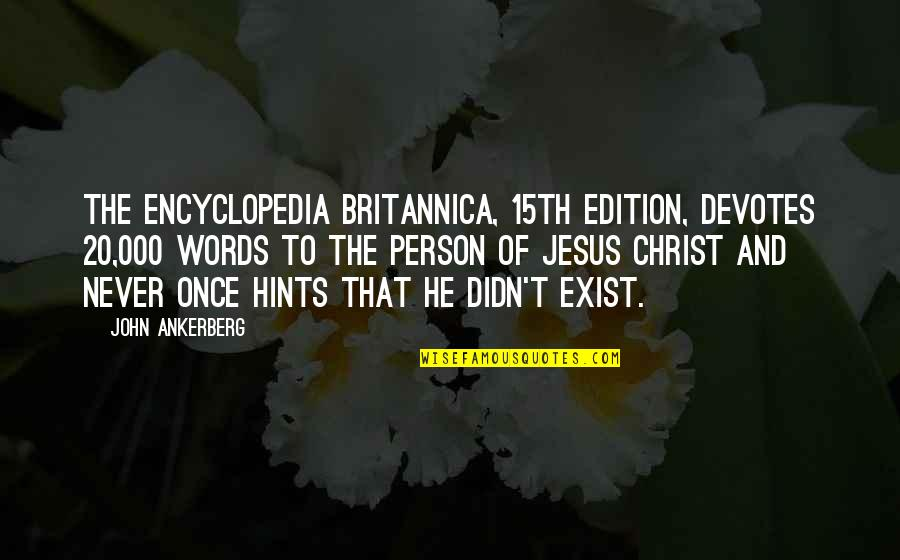 Encyclopedia Of Quotes By John Ankerberg: The Encyclopedia Britannica, 15th edition, devotes 20,000 words