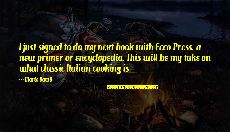 Encyclopedia Of Quotes By Mario Batali: I just signed to do my next book